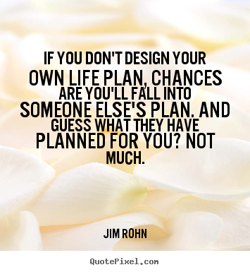 Quotes about motivational - If you don't design your own life plan, chances are you'll..
