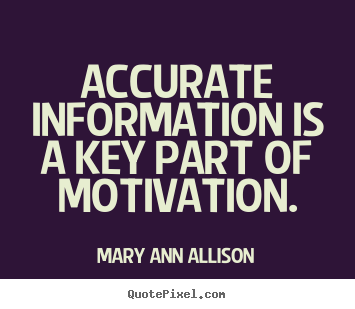 Customize picture quote about motivational - Accurate information is a key part of motivation.