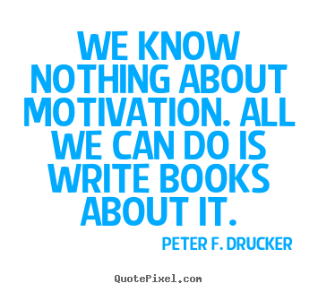 Create graphic photo quote about motivational - We know nothing about motivation. all we can do is write..