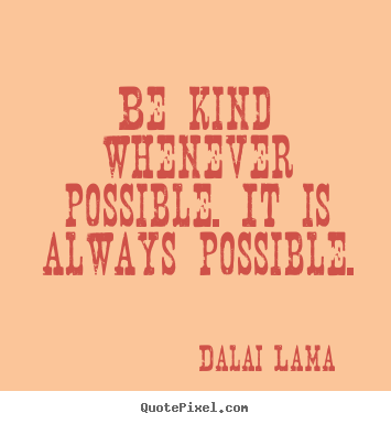 Dalai Lama picture quotes - Be kind whenever possible. it is always possible. - Motivational quotes