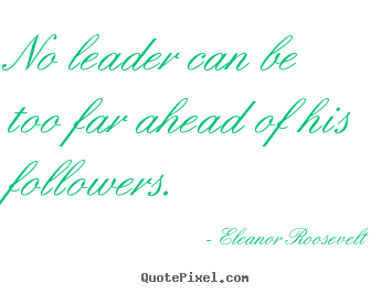 Quotes about motivational - No leader can be too far ahead of his followers.