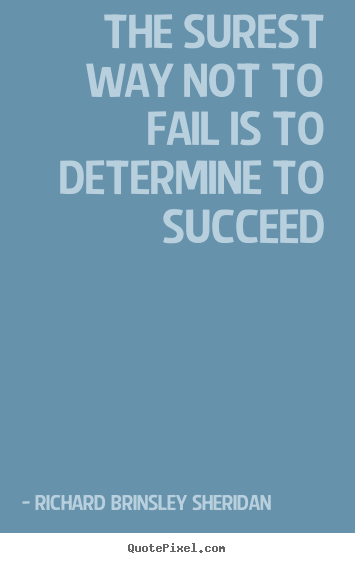 Design your own picture quotes about motivational - The surest way not to fail is to determine to succeed