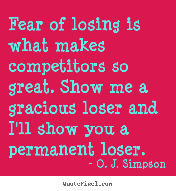Quotes about motivational - Fear of losing is what makes competitors so great...
