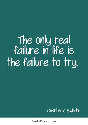 Motivational quotes - The only real failure in life is the failure..