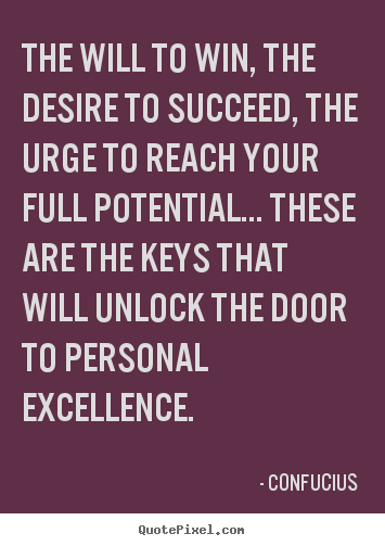 Motivational quotes - The will to win, the desire to succeed, the urge..