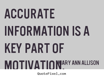Create custom picture quote about motivational - Accurate information is a key part of motivation.