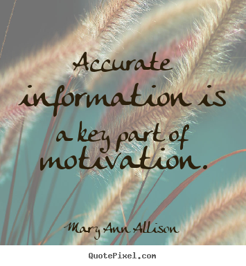 Design image quotes about motivational - Accurate information is a key part of motivation.
