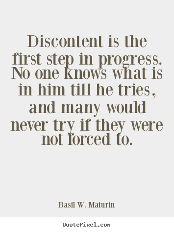 Quote about motivational - Discontent is the first step in progress. no one knows what..