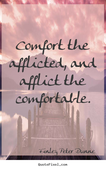 Diy picture quote about motivational - Comfort the afflicted, and afflict the comfortable.