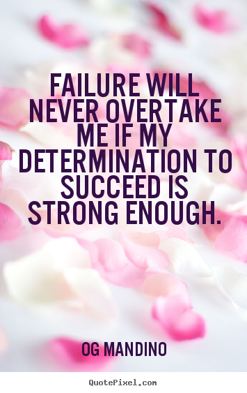 Og Mandino photo quote - Failure will never overtake me if my determination to succeed.. - Motivational quotes