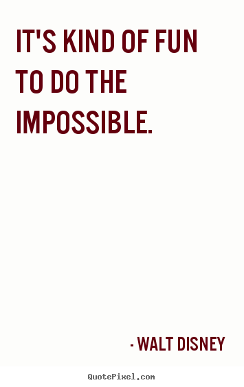 Customize poster quotes about motivational - It's kind of fun to do the impossible.