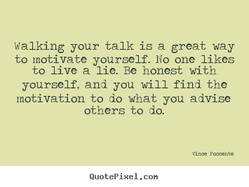 Motivational quotes - Walking your talk is a great way to motivate yourself. no one likes to..
