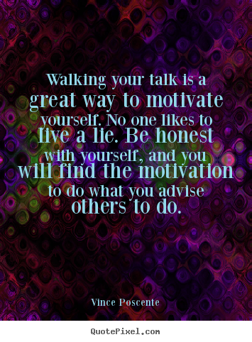 Motivational quote - Walking your talk is a great way to motivate yourself. no one likes..