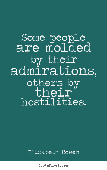 Create your own picture quotes about motivational - Some people are molded by their admirations, others by..