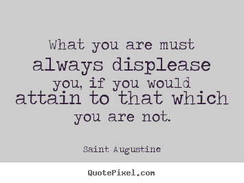 Create your own poster quotes about motivational - What you are must always displease you, if you would..