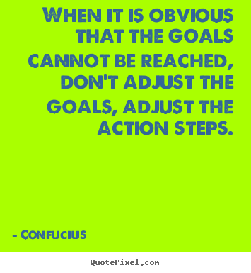 When it is obvious that the goals cannot be reached, don't.. Confucius best motivational quotes