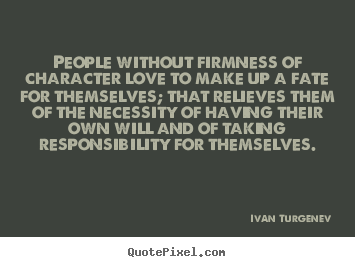 Ivan Turgenev picture quote - People without firmness of character love to make.. - Motivational quotes