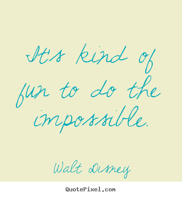 It's kind of fun to do the impossible. Walt Disney popular motivational quotes