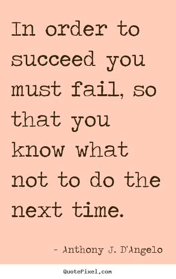 Make custom picture quotes about success - In order to succeed you must fail, so that you know what not to do..