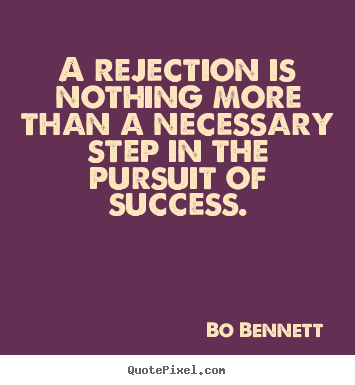Customize picture quotes about success - A rejection is nothing more than a necessary..