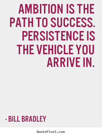 Create your own picture quotes about success - Ambition is the path to success. persistence is the..
