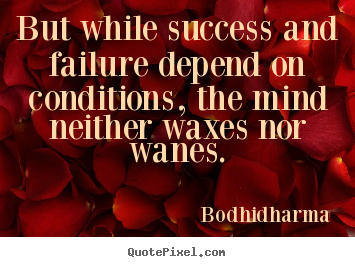 Success quotes - But while success and failure depend on conditions, the mind..
