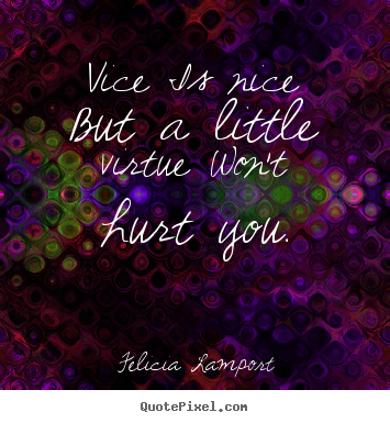 Success quotes - Vice is nice but a little virtue won't hurt you.