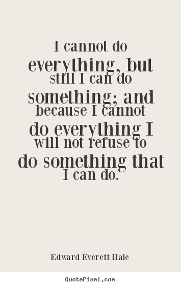 Quotes about success - I cannot do everything, but still i can do something; and..