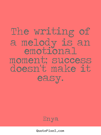 Design your own poster quotes about success - The writing of a melody is an emotional moment; success..