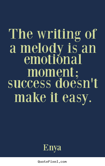 Enya photo quote - The writing of a melody is an emotional moment; success doesn't.. - Success quotes