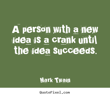 How to design image quotes about success - A person with a new idea is a crank until the idea succeeds.