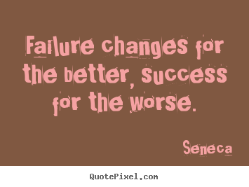 Quotes about success - Failure changes for the better, success for the..