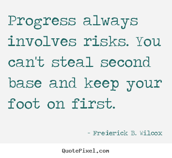 Frederick B. Wilcox photo quotes - Progress always involves risks. you can't steal second base.. - Success sayings