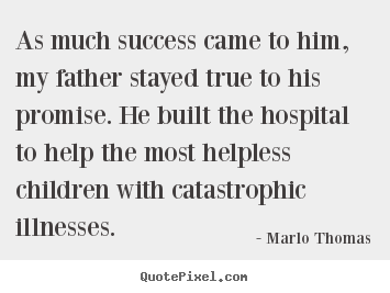 Marlo Thomas picture quotes - As much success came to him, my father stayed true to his promise... - Success quotes