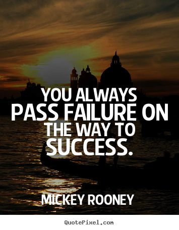 Quotes about success - You always pass failure on the way to success.