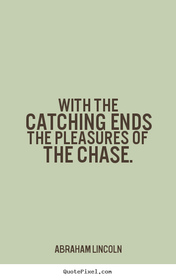 Design poster quotes about success - With the catching ends the pleasures of the chase.