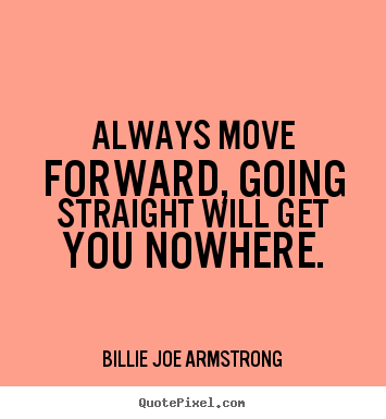 Success quotes - Always move forward, going straight will get you nowhere.