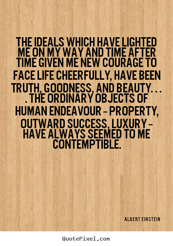 The ideals which have lighted me on my way and time after.. Albert Einstein great success quotes
