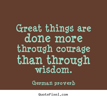 Quotes about success - Great things are done more through courage..