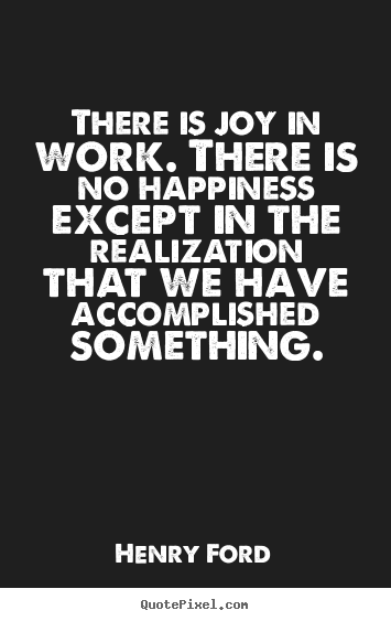 Quote about success - There is joy in work. there is no happiness except..