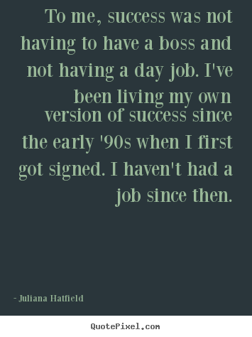 Quote about success - To me, success was not having to have a boss and not having..