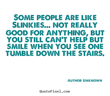 Success quotes - Some people are like slinkies... not really good for..