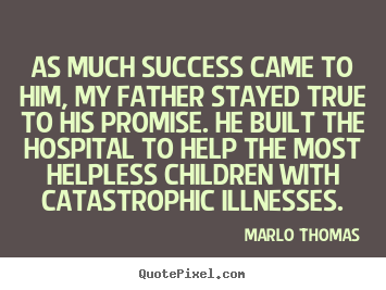 Success quotes - As much success came to him, my father stayed true to his promise. he..