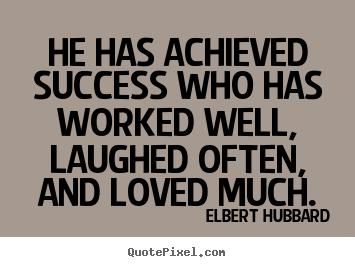 He has achieved success who has worked well,.. Elbert Hubbard top success quotes