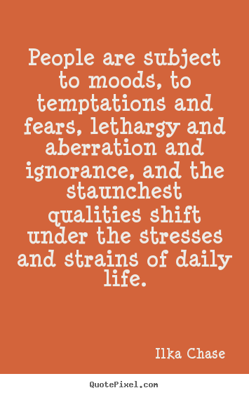 People are subject to moods, to temptations and fears,.. Ilka Chase greatest success quotes