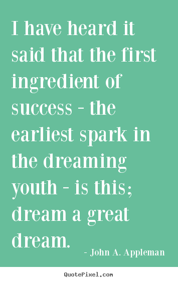 I have heard it said that the first ingredient of success -.. John A. Appleman top success quote