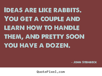 Quotes about success - Ideas are like rabbits. you get a couple and learn how to handle them,..