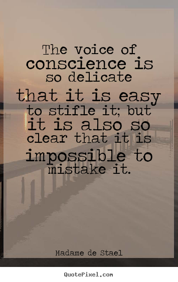 The voice of conscience is so delicate that it.. Madame De Stael  success quote