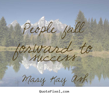 Mary Kay Ash picture sayings - People fall forward to success. - Success quote