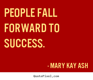 Mary Kay Ash poster quote - People fall forward to success. - Success quotes